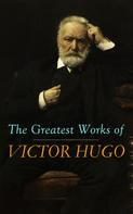 Victor Hugo: The Greatest Works of Victor Hugo