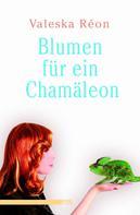 Valeska Réon: Blumen für ein Chamäleon