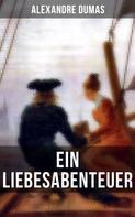 Alexandre Dumas: Alexandre Dumas: Ein Liebesabenteuer