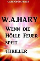 W. A. Hary: Wenn die Hölle Feuer speit: Thriller ★★★★★