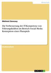 Die Verbesserung der IT-Kompetenz von Führungskräften im Bereich Social Media. Konzeption eines Planspiels