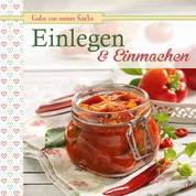 Einlegen & Einmachen - Köstliche Rezepte konserviert