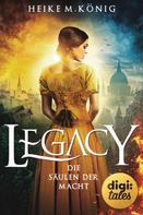 Heike M. König: Legacy (4). Die Säulen der Macht ★★★★