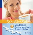 Thomas Feichtinger: Schüßler-Salze: Entschlacken Gesund abnehmen Schlank bleiben