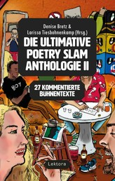 Die ultimative Poetry-Slam-Anthologie II - 27 kommentierte Bühnentexte