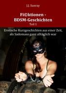 J.J. Sunray: Fi©ktionen - BDSM-Geschichten - Teil 1 ★★★★