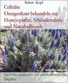 Robert Kopf: Cellulite Orangenhaut behandeln mit Homöopathie, Schüsslersalzen und Naturheilkunde