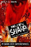Wolf G. Rahn: Milton Sharp #15: Im Bann der Dämoneninsel