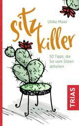 Sitz-Killer - Über 50 Tipps, die Sie vom Sitzen abhalten