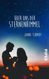 Über uns der Sternenhimmel - Roman