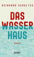 Reinhard Schultze: Das Wasserhaus