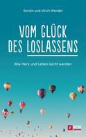 Ulrich Wendel: Vom Glück des Loslassens
