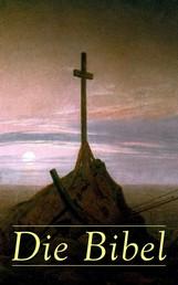Die Bibel - Luther-Übersetzung: Altes & Neues Testament