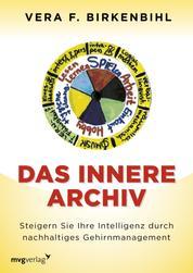 Das innere Archiv - Steigern Sie Ihre Intelligenz durch nachhaltiges Gehirnmanagement