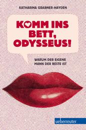Komm ins Bett, Odysseus! - Warum der eigene Mann der Beste ist