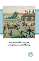 Kurt Dröge: Schulwandbilder aus dem Verlag Kafemann in Danzig