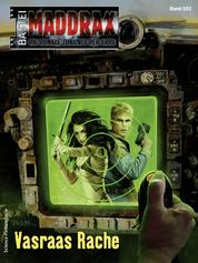 Maddrax 552 - Science-Fiction-Serie - Vasraas Rache