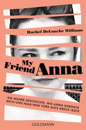 My friend Anna - Die wahre Geschichte, wie Anna Sorokin mich und halb New York aufs Kreuz legte - Deutsche Ausgabe