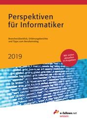 Perspektiven für Informatiker 2019 - Branchenüberblick, Erfahrungsberichte und Tipps zum Berufseinstieg