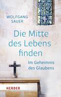 Wolfgang Sauer: Die Mitte des Lebens finden