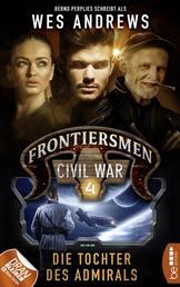 Frontiersmen: Civil War 4 - Die Tochter des Admirals