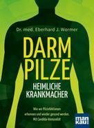 Eberhard J. Wormer: Darmpilze - heimliche Krankmacher