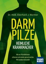 Darmpilze - heimliche Krankmacher - Wie wir Pilzinfektionen erkennen und wieder gesund werden. Mit Candida-Immundiät