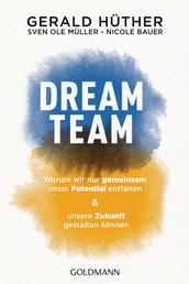 Dream-Team - Warum wir nur gemeinsam unser Potential entfalten und unsere Zukunft gestalten können