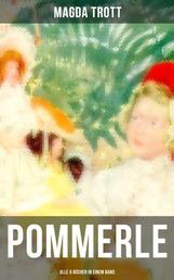 POMMERLE - Alle 6 Bücher in einem Band - Die schönsten Mädchenbücher: Mit Pommerle durchs Kinderland, Pommerles Jugendzeit, Pommerle auf Reisen, Pommerle im Frühling des Lebens...