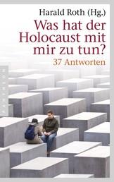 Was hat der Holocaust mit mir zu tun? - 37 Antworten