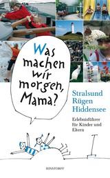 Was machen wir morgen, Mama? Stralsund, Rügen, Hiddensee - Erlebnisführer für Kinder und Eltern