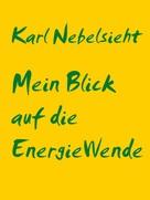 Karl Nebelsieht: Die EnergieWende