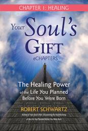 Your Soul's Gift eChapters - Chapter 1: Healing - The Healing Power of the Life You Planned Before You Were Born