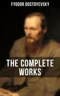 Fyodor Dostoyevsky: THE COMPLETE WORKS OF FYODOR DOSTOYEVSKY
