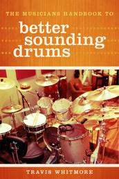 The Musicians Handbook to Better Sounding Drums