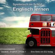Deutsch - Englisch privat 1 - Basiswissen spielerisch im Schlaf Englisch lernen