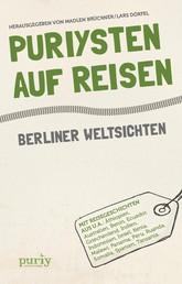 Puriysten auf Reisen - Berliner Weltsichten