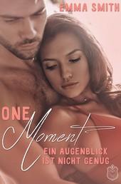 One Moment - Ein Augenblick ist nicht genug