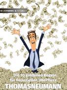 Thomas Neumann: Die 10 goldenen Regeln für finanziellen Überfluss