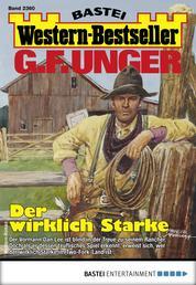 G. F. Unger Western-Bestseller 2360 - Western - Der wirklich Starke
