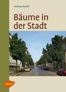 Andreas Roloff: Bäume in der Stadt