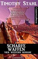 Timothy Stahl: Scharfe Waffen: Vier Western Romane