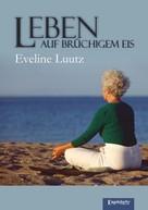 Eveline Luutz: Leben auf brüchigem Eis