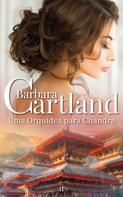 Barbara Cartland: Uma Orquidea Para Chandra