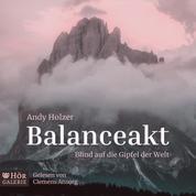 Balanceakt - Blind auf die Gipfel der Welt (ungekürzt)