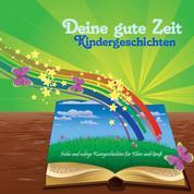 Deine gute Zeit Kindergeschichten - frohe und ruhige Kurzgeschichten für Klein und Groß