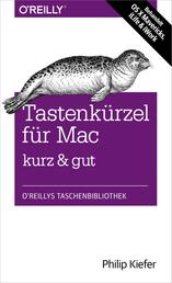 Tastenkürzel für Mac kurz & gut - Behandelt OS X Mavericks, iLife & iWork
