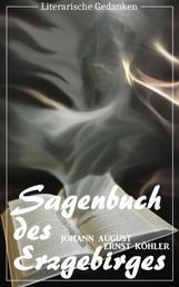 Sagenbuch des Erzgebirges (Johann August Ernst Köhler) (Literarische Gedanken Edition)