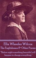 Ella Wheeler Wilcox: The Englishman & Other Poems