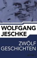 Wolfgang Jeschke: Zwölf Geschichten ★★★★